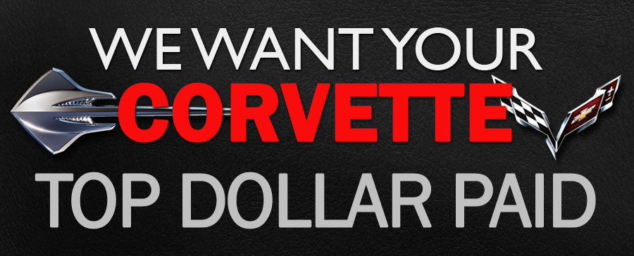 Call today!  We want to BUY YOUR CORVETTE!  We will pay top dollar!